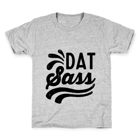 Dat Sass Kids T-Shirt