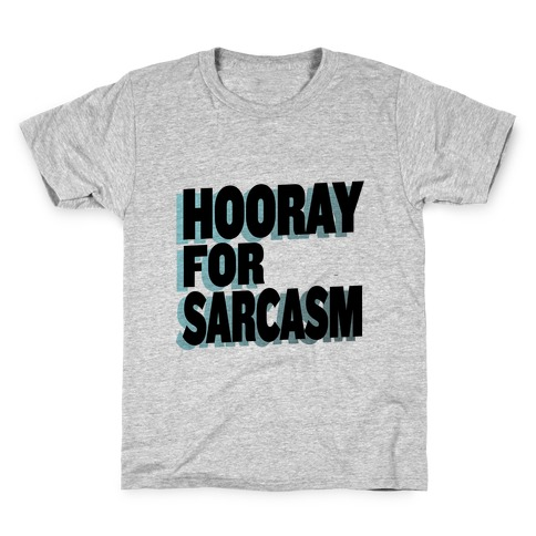 Hooray for Sarcasm! Kids T-Shirt