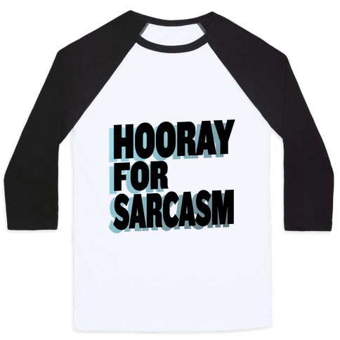 Hooray for Sarcasm! Baseball Tee