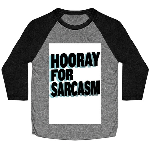 Hooray for Sarcasm! Baseball Tee