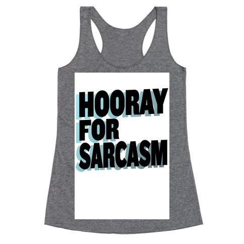 Hooray for Sarcasm! Racerback Tank Top
