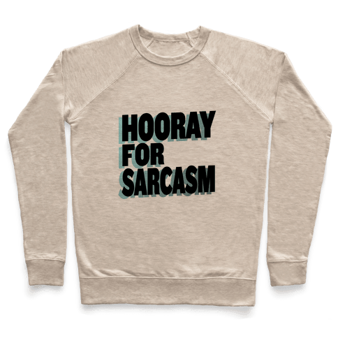 Hooray for Sarcasm! Pullover
