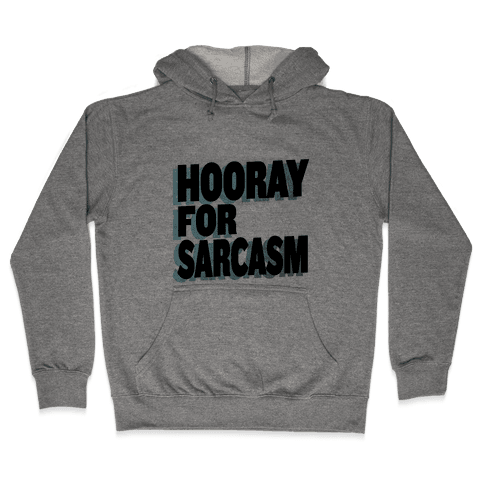 Hooray for Sarcasm! Hooded Sweatshirt