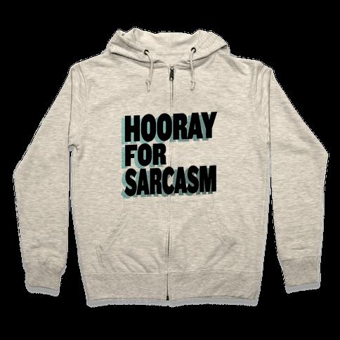 Hooray for Sarcasm! Zip Hoodie