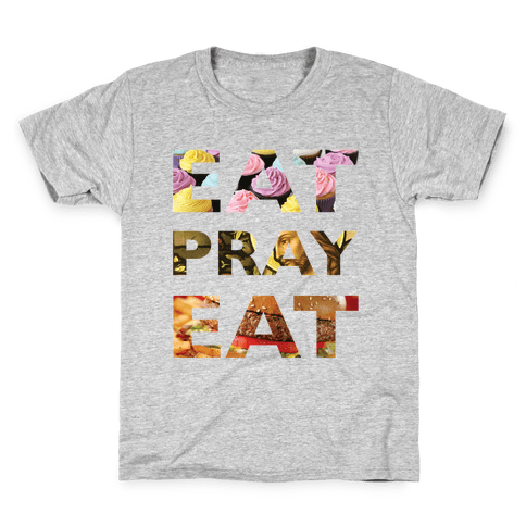 Eat Pray Eat Kids T-Shirt