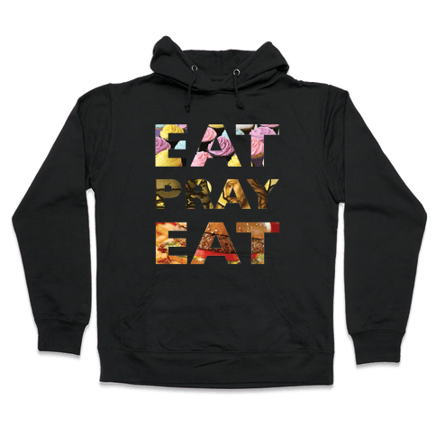 Eat Pray Eat Hooded Sweatshirt