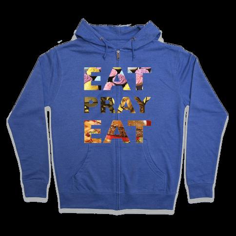 Eat Pray Eat Zip Hoodie