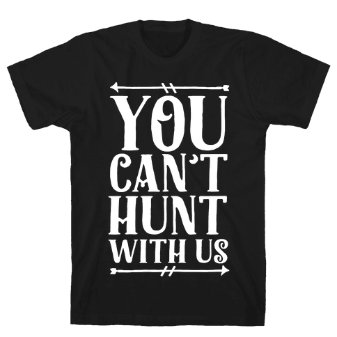 You Can't Hunt With Us Mens T-Shirt
