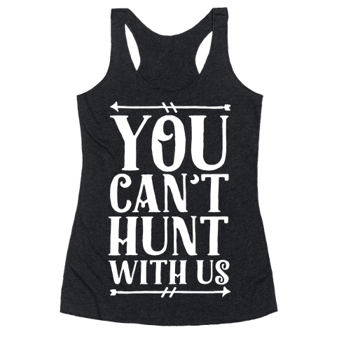 You Can't Hunt With Us Racerback Tank Top
