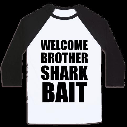 Welcome Brother Sharkbait Baseball Tee