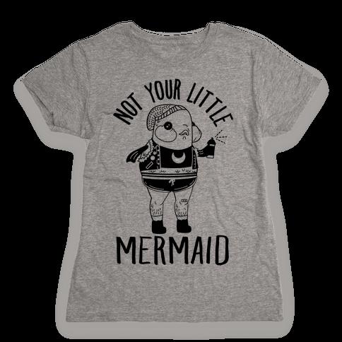Not Your Little Mermaid Womens T-Shirt