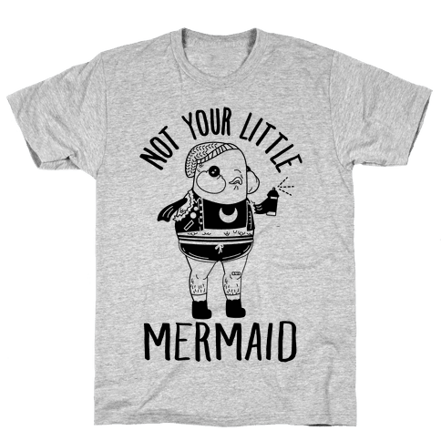 Not Your Little Mermaid Mens T-Shirt