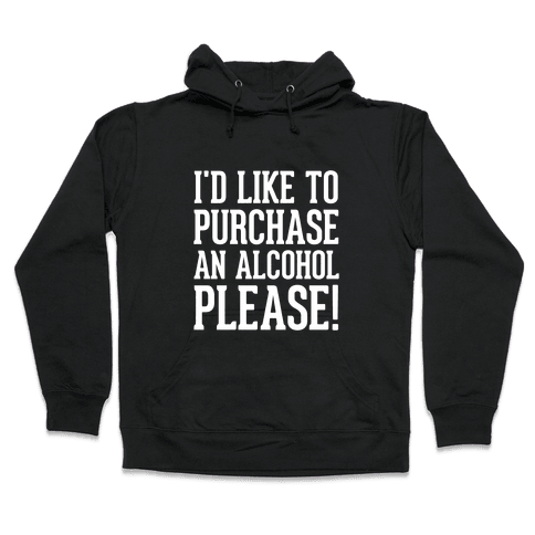 I Would Like To Purchase An Alcohol Hooded Sweatshirt