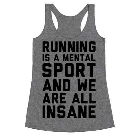 Running Is A Mental Sport And We Are All Insane Racerback Tank Top