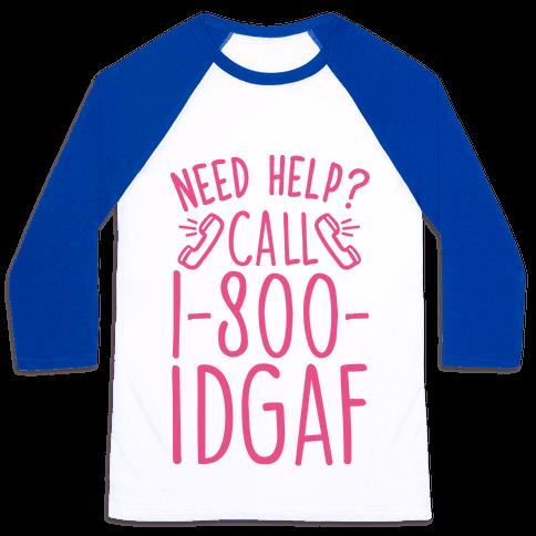Need Help? Call 1-800 IDGAF Baseball Tee