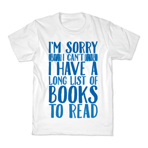 I'm Sorry I Can't I Have To Read Kids T-Shirt