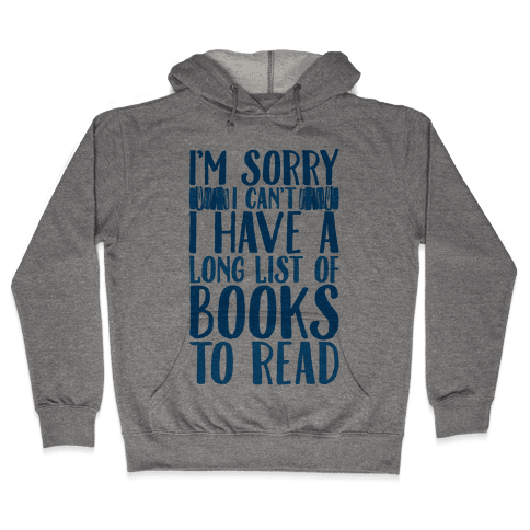 I'm Sorry I Can't I Have To Read Hooded Sweatshirt