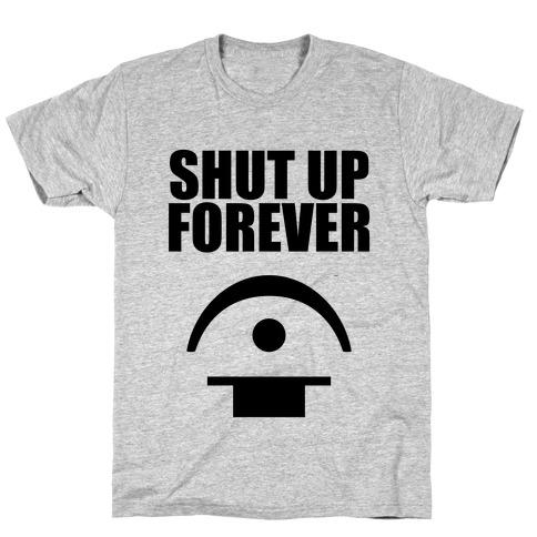 Shut Up Forever Mens T-Shirt