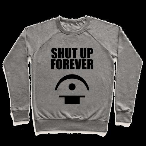 Shut Up Forever Pullover