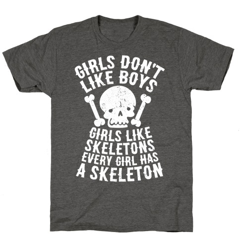 Girls Dont Like Boys Girls Like Skeletons T-Shirt