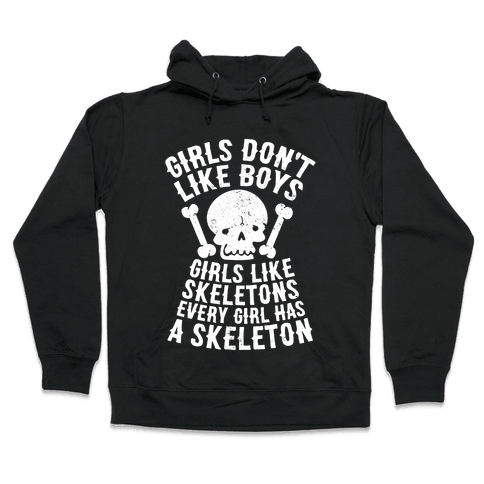 Girls Dont Like Boys Girls Like Skeletons Hooded Sweatshirt