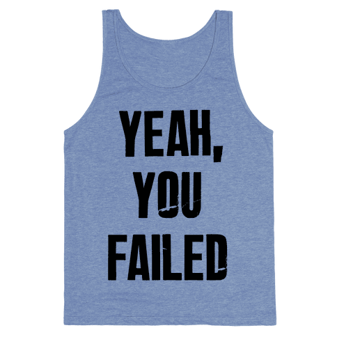 Yeah You Failed Tank Top