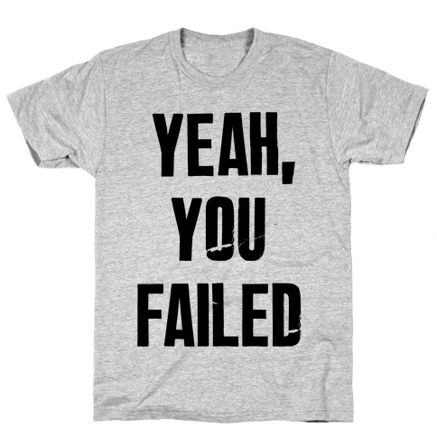 Yeah You Failed Mens T-Shirt