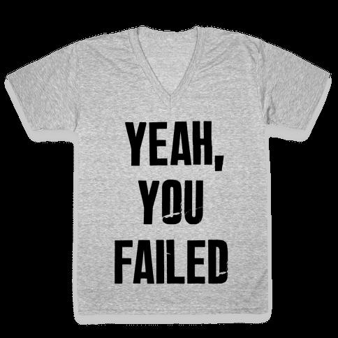 Yeah You Failed V-Neck Tee Shirt