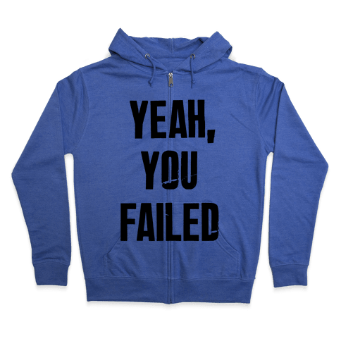 Yeah You Failed Zip Hoodie