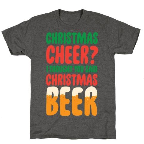 Christmas Cheer? i Thought You Said Christmas Beer T-Shirt