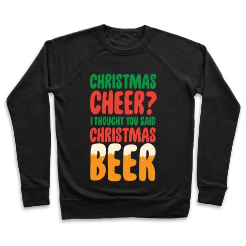 Christmas Cheer? i Thought You Said Christmas Beer Pullover