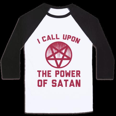 I Call Upon The Power Of Satan Baseball Tee
