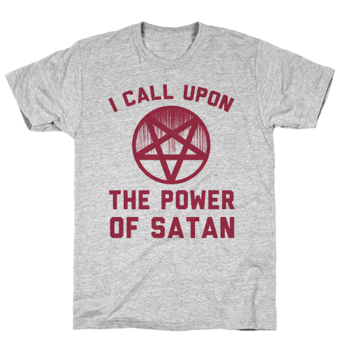 I Call Upon The Power Of Satan Mens T-Shirt