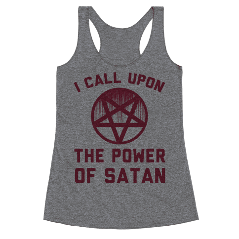 I Call Upon The Power Of Satan Racerback Tank Top