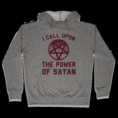 I Call Upon The Power Of Satan Hooded Sweatshirt