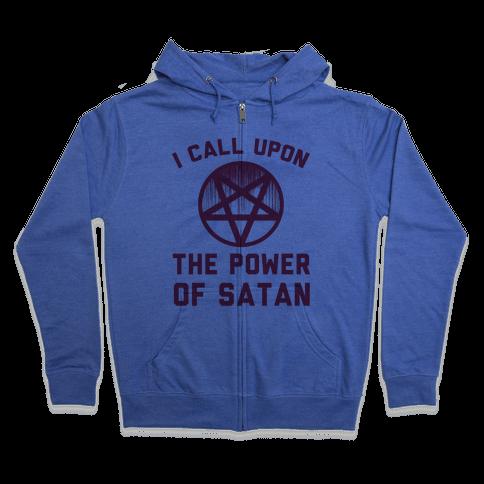 I Call Upon The Power Of Satan Zip Hoodie