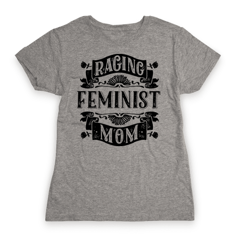 Raging Feminist Mom Womens T-Shirt