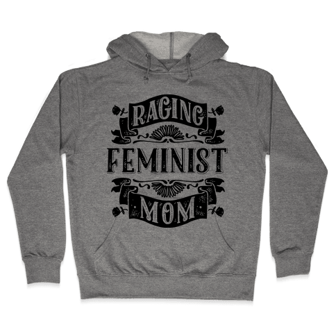 Raging Feminist Mom Hooded Sweatshirt