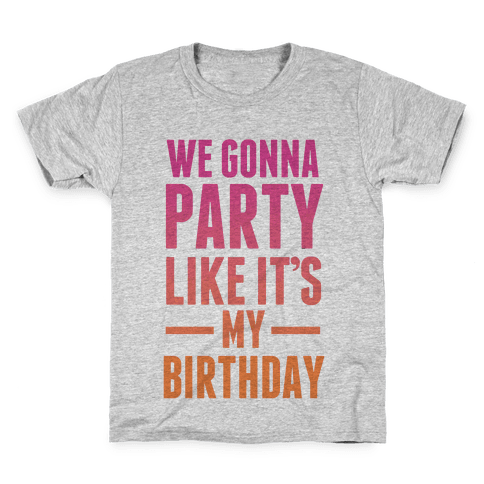We Gonna Party Like It's My Birthday Kids T-Shirt