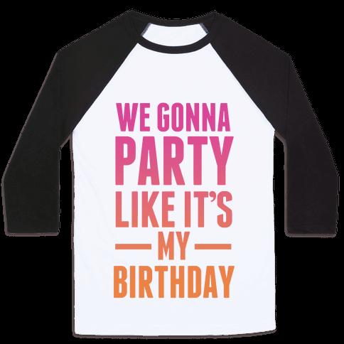 We Gonna Party Like Its My Birthday Baseball Tee