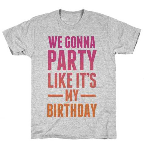 We Gonna Party Like It's My Birthday Mens T-Shirt