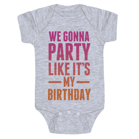 We Gonna Party Like It's My Birthday Baby Onesy