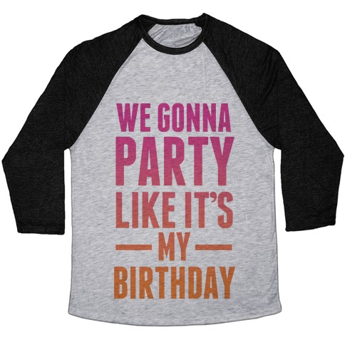 5e12a59ab We Gonna Party Like It's My Birthday Baseball Tee | LookHUMAN