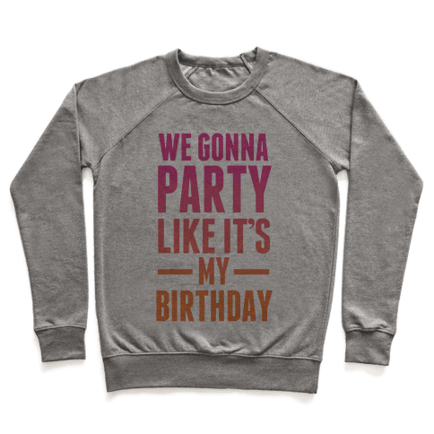 We Gonna Party Like It's My Birthday Pullover