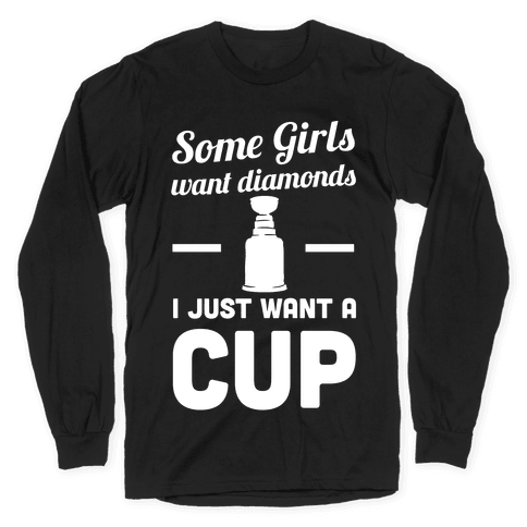 Some Girls Want Diamonds I Just Want A Cup Long Sleeve T-Shirt
