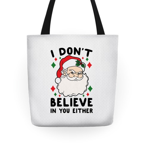 I Don't Believe In You Either (Santa) Tote