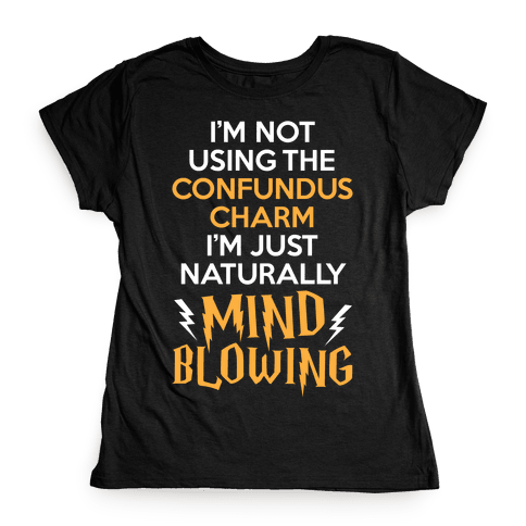 I'm Just Naturally Mind Blowing Womens T-Shirt