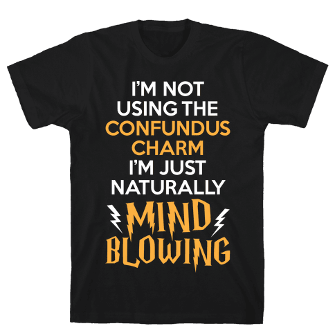 I'm Just Naturally Mind Blowing Mens T-Shirt