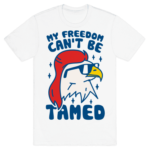 My Freedom Can't Be Tamed Mens T-Shirt