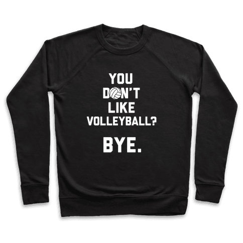 You Don't Like Volleyball? Pullover